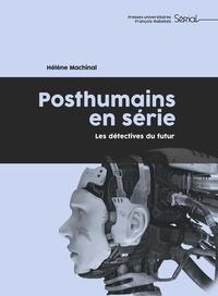 Hélène Machinal - Posthumains en série - Les détectives du futur.
