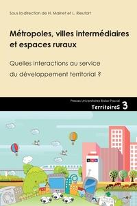 Hélène Mainet et Laurent Rieutort - Métroples, villes intermédiaires et espaces ruraux - Quelles interactions au service du développement territorial ?.