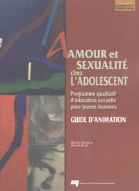 Amour et sexualité chez l'adolescent- Guide d'animation ; programme qualitatif d'éducation sexuelle pour jeunes hommes - Hélène Manseau |