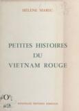 Hélène Marec - Petites histoires du Vietnam rouge - Journal d'une infirmière française. Des accords de Genève de 1954 à juin 1956.