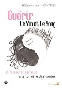Hélène Marguerite Contesse - Guérir le Yin et le Yang et retrouver l'amour à la lumière des contes.