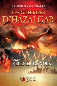 Hélène Marie Chassé - Les guerriers d'Hazalgar - Tome 1 Kellmer de Volk.