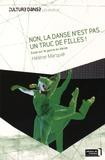 Hélène Marquié - Non, la danse n'est pas un truc de filles ! - Essai sur le genre en danse.