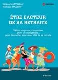 Hélène Martineau et Nathalie Masson - Etre l'acteur de sa retraite - Définir un projet, s'organiser, gérer le changement... pour décrocher le premier rôle de sa retraite.