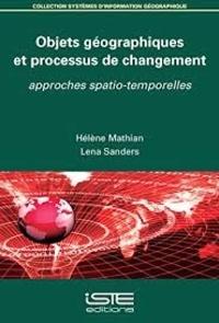 Hélène Mathian et Lena Sanders - Objets géographiques et processus de changement - Approches spatio-temporelles.