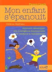 Hélène Mathieu - Mon enfant s'épanouit - Comment développer son intelligence émotionnelle de l'enfance à l'adolescence.