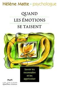 Hélène Matte - Quand nos émotions se taisent - Savoir les reconnaitre et les apprivoiser.