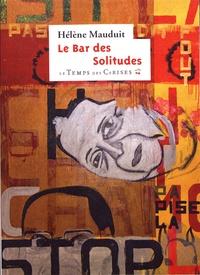 Hélène Mauduit - Le bar des solitudes.