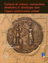 Hélène Ménard et Rosa Plana-Mallart - Contacts de cultures, constructions identitaires et stéréotypes dans l'espace méditerranéen antique.