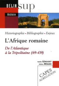 Hélène Ménard et Noëlle Géroudet - L'Afrique romaine - De l'Atalnatique à la Tripolitaine (69-439).