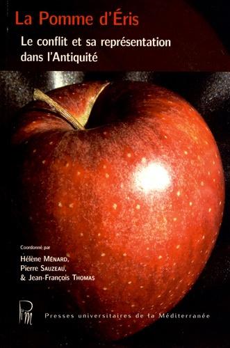 Hélène Ménard et Pierre Sauzeau - La Pomme d'Eris - Le conflit et sa représentation dans l'Antiquité.
