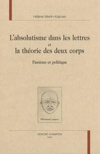 Hélène Merlin-Kajman - L'absolutisme dans les lettres et la théorie des deux corps : passions et politique.