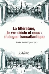 Hélène Merlin-Kajman - La littérature, le XVIIe siècle et nous : dialogue transatlantique.