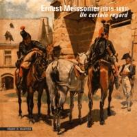 Hélène Meyer-Roudet - Ernest Meissonier (1815-1891) - Un certain regard.