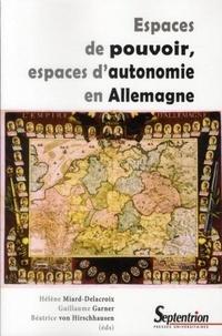 Hélène Miard-Delacroix et Guillaume Garner - Espaces de pouvoir, espaces d'autonomie en Allemagne.