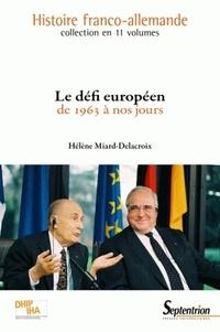 Hélène Miard-Delacroix - Le défi européen de 1963 à nos jours.