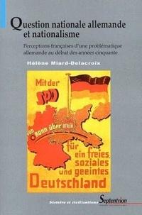 Hélène Miard-Delacroix - Question nationale allemande et nationalisme - Perceptions françaises d'une problématique allemande au début des années 50.