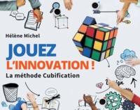 Hélène Michel - Jouez l'innovation ! - La méthode Cubification.