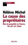 Hélène Michel - La cause des propriétaires - Etat et propriété en France, fin XIXe-XXe siècle.
