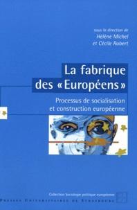"""Hélène Michel et Cécile Robert - La fabrique des """"Européens"""" - Processus de socialisation et construction européenne."""