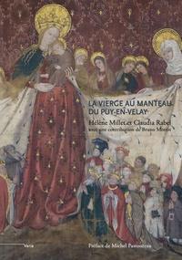 Hélène Millet et Claudia Rabel - La Vierge au manteau du Puy-en-Velay - Un chef-d'oeuvre du gothique international (vers 1400-1410).