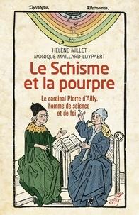 Hélène Millet et Monique Maillard-Luypaert - Le Schisme et la pourpre - Le cardinal Pierre d'Ailly, homme de science et de foi.