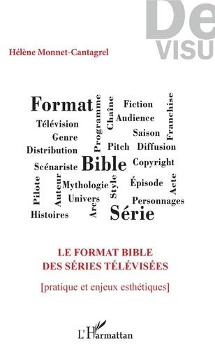 Helene Monnet-cantagrel - Le format bible des séries télévisées - Pratique et enjeux esthétiques.