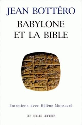 Hélène Monsacré et Jean Bottéro - Babylone et la Bible - Entretiens avec Hélène Monsacré.