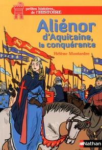 Hélène Montardre - Aliénor d'Aquitaine, la conquérante.