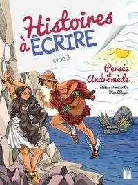 Hélène Montardre et Maud Begon - Histoires à écrire cycle 3 - Persée et Andromède. 1 Cédérom