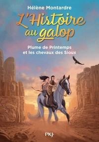 Hélène Montardre - L'histoire au galop Tome 3 : Plume de Printemps et les chevaux des Sioux.