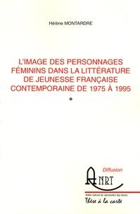Hélène Montardre - L'image des personnages féminins dans la littérature de jeunesse française contemporaine de 1975 à 1995.