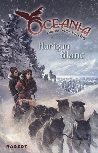 Hélène Montardre - Oceania Tome 2 : Horizon Blanc.