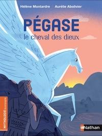 Hélène Montardre et Aurélie Abolivier - Pégase, le cheval des dieux.