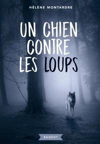 Hélène Montardre - Un chien contre les loups.