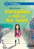 Hélène Montardre - Versailles, le défi du Roi-Soleil.