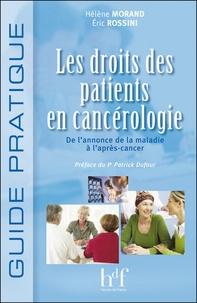 Hélène Morand et Eric Rossini - Les droits des patients en cancérologie, de l'annonce de la maladie à l'après-cancer.