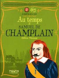 Hélène Morasse - Au temps de Samuel de Champlain.