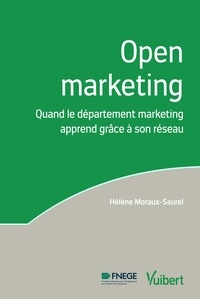 Hélène Moraux-Saurel - Open marketing - Quand le département marketing apprend grâce à son réseau.