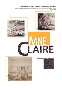 Hélène Morin-Hamon - Mine claire - Des paysages, des techniques et des hommes : les techniques de préparation mécanique des minerais en fer en Franche-Comté (1500-1850).