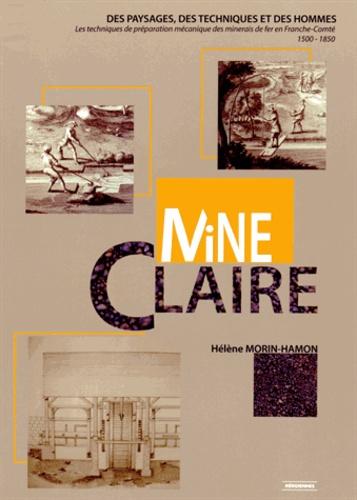 Mine claire. Des paysages, des techniques et des hommes : les techniques de préparation mécanique des minerais en fer en Franche-Comté (1500-1850)