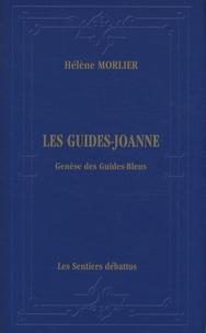 Hélène Morlier - Les Guides-Joanne - Genèse des Guides-Bleus - Itinéraire bibliographique, historique et descriptif de la collection de guides de voyage (1840-1920).