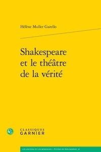 Hélène Muller Garello - Shakespeare et le théâtre de la vérité.