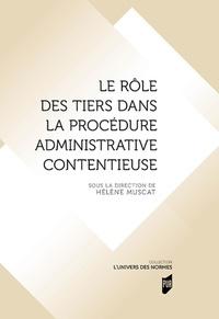 Hélène Muscat - Le rôle des tiers dans la procédure administrative contentieuse.