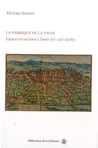 Téléchargez des livres pdf gratuits pour Nook La fabrique de la ville  - Espace et sociétés à Tours (IXe-XIIIe siècle) par Hélène Noizet  (Litterature Francaise)