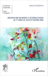 Hélène Nutkowicz - Destins de femmes à Eléphantine au Ve siècle avant notre ère.