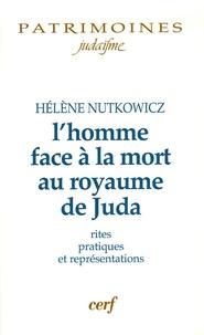 Hélène Nutkowicz - L'homme face à la mort au royaume de Juda - Rites, pratiques et représentations.