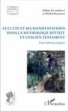 Hélène Nutkowicz et Michel Mazoyer - Le culte et ses manifestations dans la mythologie hittite et l'Ancien Testament - Essai anthropologique.