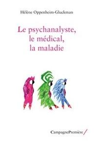 Hélène Oppenheim-Gluckman - Le psychanalyste, le médical, la maladie.