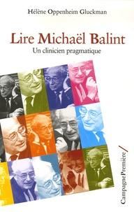 Hélène Oppenheim Gluckman - Lire Michaël Balint - Un clinicien pragmatique.